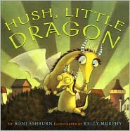 Hush, Little Dragon by Boni Ashburn and Kelly Murphy