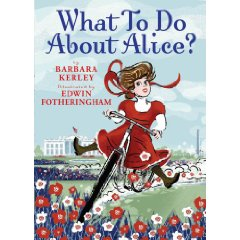 What To Do About Alice by Barbara Kerley and Edwin Fotheringham