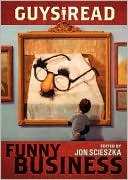 Guys Read: Funny Business edited by Jon Scieszka